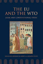 The EU and the WTO: Legal and Constitutional Issues by Shaw, Joanne, De Burca,