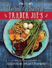 The Eat Your Way Healthy at Trader Joe's Cookbook: Over 75 Easy, Delicious Recip