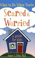 What to Do When Youre Scared and Worried: A Guide for Kids by James J. Crist