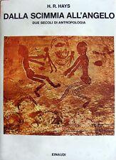 H.R HAYS DALLA SCIMMIA ALL'ANGELO: DUE SECOLI DI ANTROPOLOGIA EINAUDI 1974