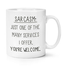 Sarcasm One Of The Many Services 10oz Mug Cup - Funny Novelty Joke Rude