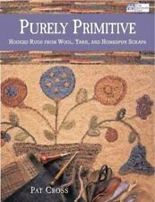Purely Primitive: Hooked Rugs from Wool, Yarn, and Homespun Scraps