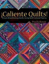 Caliente Quilts! : Create Breathtaking Quilts Using Bold Colored Fabrics by Pri…
