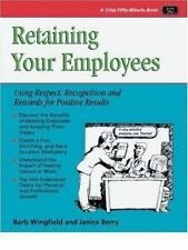 Retaining Your Employees: Using Respect, Recognition, and Rewards for Positive