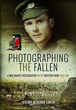 Photographing the Fallen: A War Graves Photographer on the Western Front 1915…