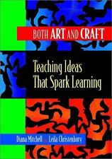 Both Art and Craft: Teaching Ideas That Spark Learning by Diana Mitchell, Leila