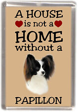 "Papillon Butterfly Dog Fridge Magnet ""A HOUSE IS NOT A HOME"" by Starprint"