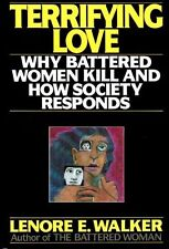 Terrifying Love: Why Battered Women Kill and How Society Responds by Lenore E. W