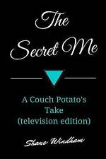 NEW The Secret Me: A Couch Potato's Take (television edition) by Shane Windham