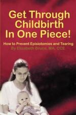 Get Through Childbirth In One Piece!: How to Prevent Episiotomies and Tearing