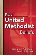 Key United Methodist Beliefs: By Abraham, William J. Watson, David F.