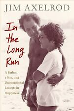 NEW - In the Long Run: A Father, a Son, and Unintentional Lessons in Happiness
