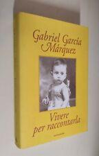 Gabriel García Márquez - Vivere per raccontarla. Mondadori 2002