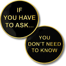 If You Have To Ask You Don't Need To Know Challenge Coin NEW