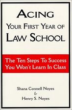 Acing Your First Year of Law School: The Ten Steps to Success You Wont Learn in