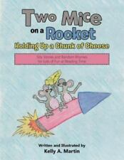 Two Mice on a Rocket Holding Up a Chunk of Cheese: Silly Stories and Random Rhym