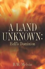A Land Unknown: Hell's Dominion : A True Story of Existence Beyond the Grave...