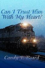 Can I Trust Him with My Heart? by Candy J. Beard (2009, Paperback)