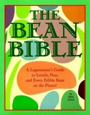 The Bean Bible: A Legumaniac's Guide To Lentils, Peas, And Every Edibl-ExLibrary