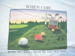 """Vintage Saying """"When I Die, BURY MY BALLS Next to the OLD BAG"""" (XL) T-Shirt GOLF"""
