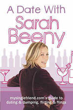A Date with Sarah Beeny: Mysinglefriend.com's Guide to Dating and Dumping, Flirt
