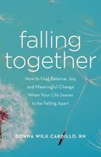 Falling Together: How to Find Balance, Joy, and Meaningful Change When Your Life