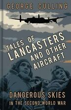 Tales of Lancasters and Other Aircraft: Dangerous Skies in the Second World War