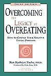 Overcoming the Legacy of Overeating : How to Change Your Negative Eating Pattern