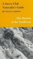 A Sierra Club Naturalist's Guide to the Deserts of the Southwest by Larson, Peg