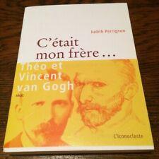 judith PERRIGNON  / C'était Mon Frère - Théo Et Vincent Van Gogh