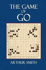 The Game of Go : The National Game of Japan by Arthur Smith (2014, Paperback)