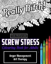 Screw Stress Sweary Colouring Book for Adults Anger Management by McKenzie O Ak