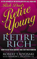 Rich Dad's Retire Young, Retire Rich: How to Get Rich Quickly and Stay-ExLibrary