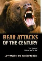 Bear Attacks of the Century: True Stories Of Courage And Survival by