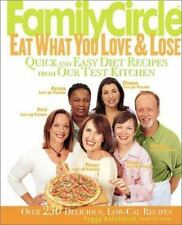 Family Circle Eat What You Love & Lose: Quick and Easy Diet Recipes from Our Tes