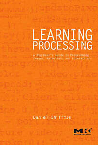 Learning Processing: A Beginner's Guide to Programming Images, Animation, and I