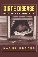 Dirt and Disease: Polio Before FDR: By Naomi Rogers