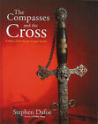 The Compasses and the Cross: A History of the Masonic Knights Templar