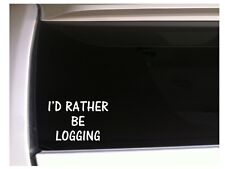 """Id Rather be Logging Car Decal Vinyl Sticker 6"""" K34 Woods Saw Sports Truck"""