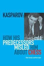 Kasparov : How His Predecessors Misled Him about Chess by Nick Aplin and...