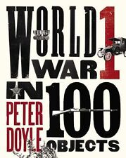 World War I in 100 Objects by Peter Doyle (2014, Hardcover)