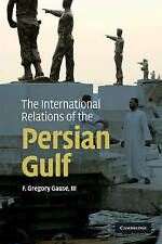 The International Relations of the Persian Gulf by F. Gregory Gause (Paperback,