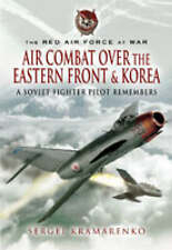TheRed Air Force at War: Air Combat Over the Eastern Front and Korea A Soviet Fi