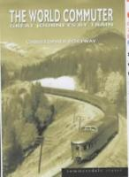 The World Commuter: Great Journeys by Train (Summersdale travel) By Christopher