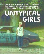 Untypical Girls : A Visual Survey of Women in Indepnedent Rock by Sam Knee...