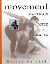 NEW Movement : From Person to Actor to Character by Theresa Mitchell