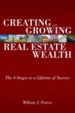 Creating and Growing Real Estate Wealth : The 4 Stages to a Lifetime of...