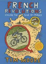 French Revolutions: Cycling the Tour de France,Tim Moore- 9780224060950