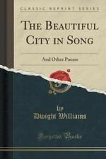 The Beautiful City in Song : And Other Poems (Classic Reprint) by Dwight...