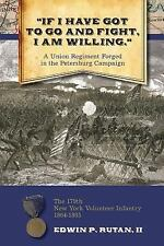 If I Have Got to Go and Fight, I Am Willing: A Union Regiment Forged in the Pe (